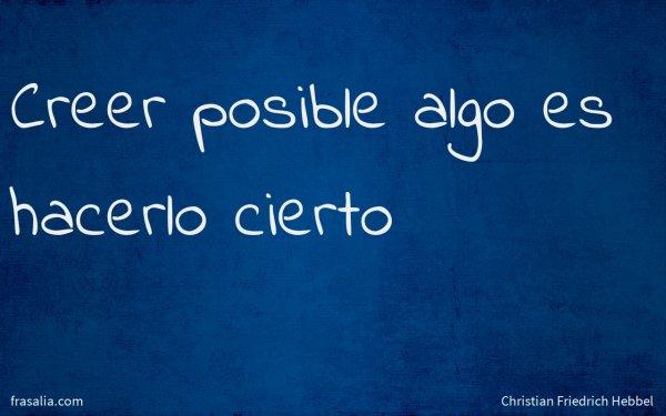 Creer posible algo es hacerlo cierto