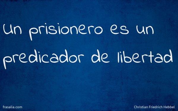 Un prisionero es un predicador de libertad