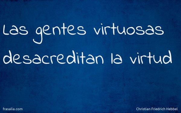 Las gentes virtuosas desacreditan la virtud