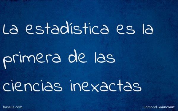 La estadística es la primera de las ciencias inexactas