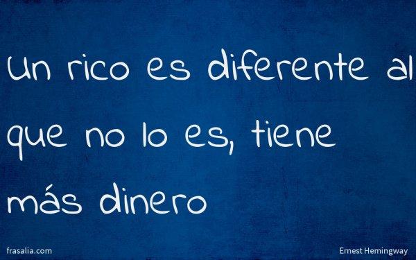 Un rico es diferente al que no lo es, tiene más dinero