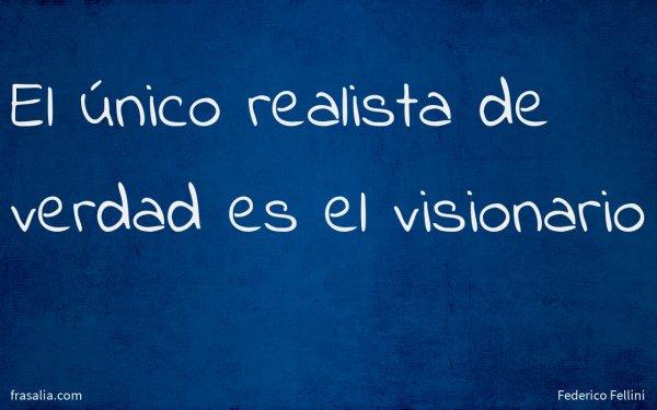 El único realista de verdad es el visionario