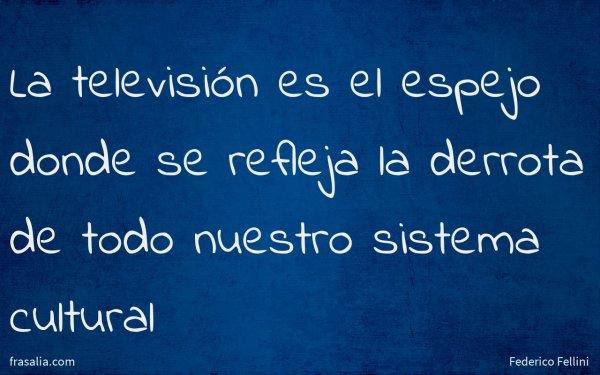La televisión es el espejo donde se refleja la derrota de todo nuestro sistema cultural