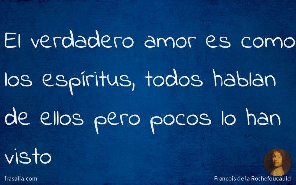 El verdadero amor es como los espíritus, todos hablan de ellos pero pocos lo han visto