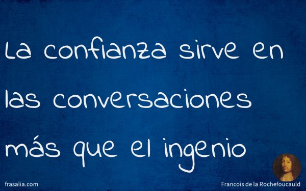 La confianza sirve en las conversaciones más que el ingenio