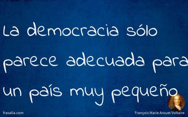 La democracia sólo parece adecuada para un país muy pequeño