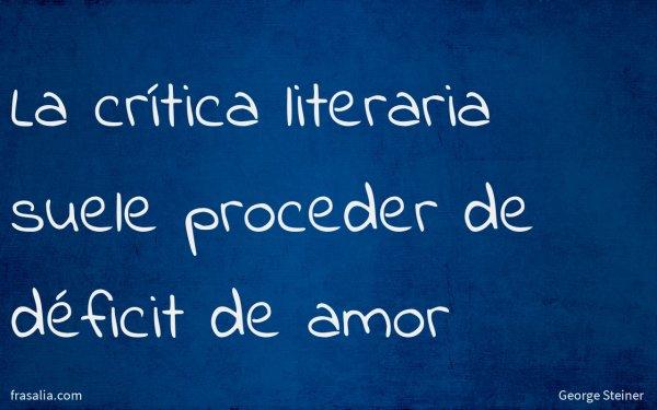 La crítica literaria suele proceder de déficit de amor