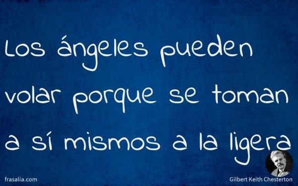 Los ángeles pueden volar porque se toman a sí mismos a la ligera
