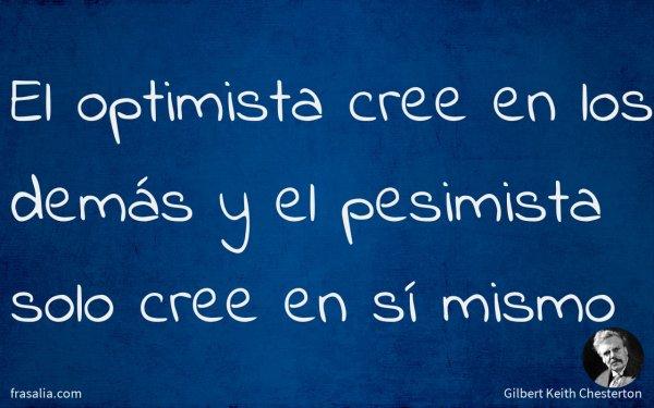 El optimista cree en los demás y el pesimista solo cree en sí mismo