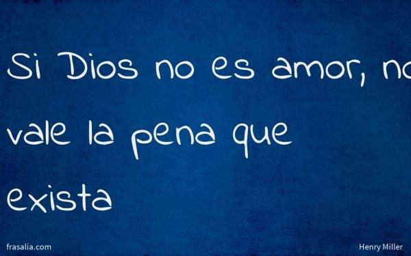 Si Dios no es amor, no vale la pena que exista