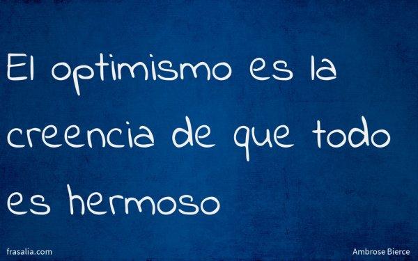 El optimismo es la creencia de que todo es hermoso