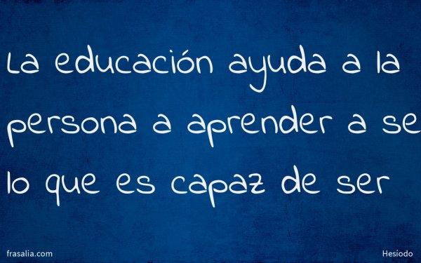 La educación ayuda a la persona a aprender a ser lo que es capaz de ser
