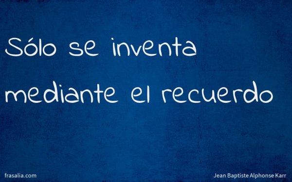 Sólo se inventa mediante el recuerdo