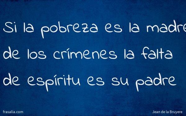 Si la pobreza es la madre de los crímenes la falta de espíritu es su padre