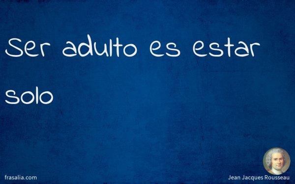Ser adulto es estar solo
