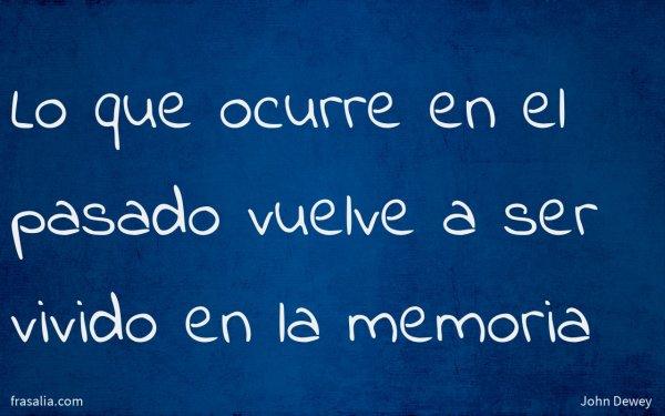 Lo que ocurre en el pasado vuelve a ser vivido en la memoria