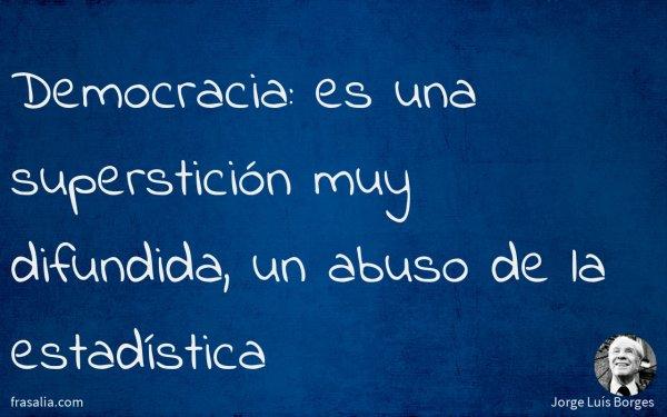 Democracia: es una superstición muy difundida, un abuso de la estadística