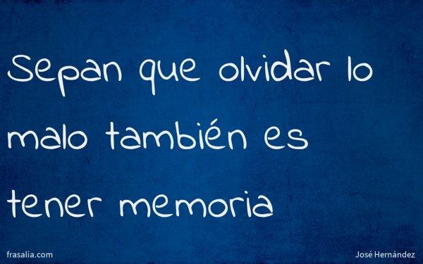 Sepan que olvidar lo malo también es tener memoria