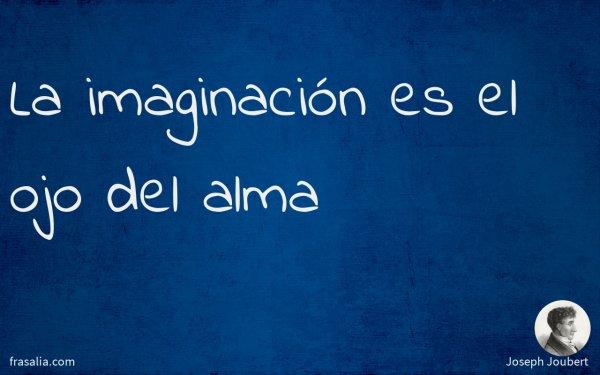 La imaginación es el ojo del alma