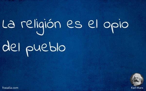La religión es el opio del pueblo