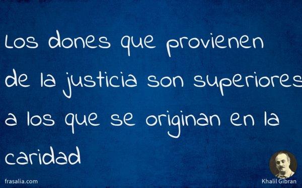 Los dones que provienen de la justicia son superiores a los que se originan en la caridad
