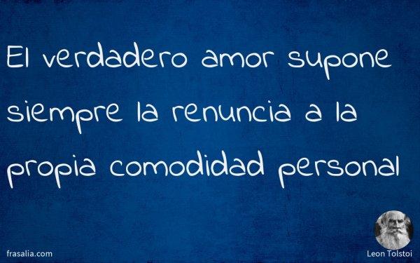 El verdadero amor supone siempre la renuncia a la propia comodidad personal