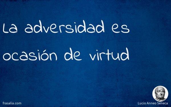 La adversidad es ocasión de virtud