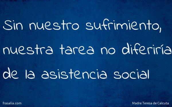 Sin nuestro sufrimiento, nuestra tarea no diferiría de la asistencia social