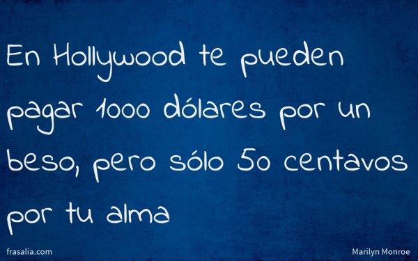 En Hollywood te pueden pagar 1000 dólares por un beso, pero sólo 50 centavos por tu alma