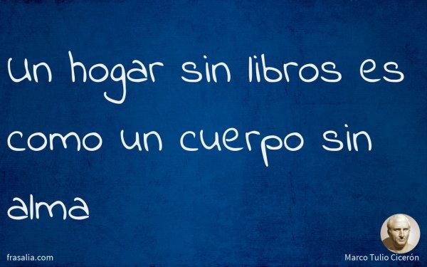 Un hogar sin libros es como un cuerpo sin alma