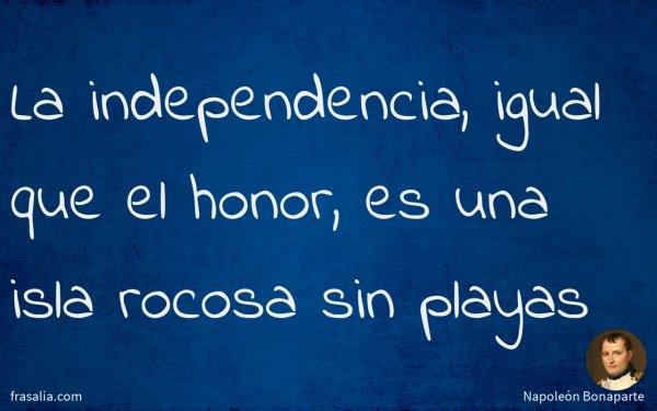 La independencia, igual que el honor, es una isla rocosa sin playas