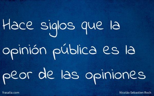 Hace siglos que la opinión pública es la peor de las opiniones