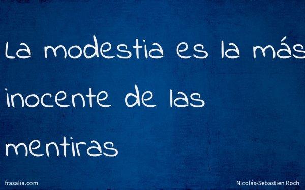 La modestia es la más inocente de las mentiras