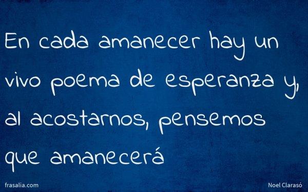 En cada amanecer hay un vivo poema de esperanza y, al acostarnos, pensemos que amanecerá