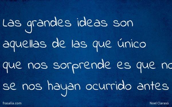 Las grandes ideas son aquellas de las que único que nos sorprende es que no se nos hayan ocurrido antes