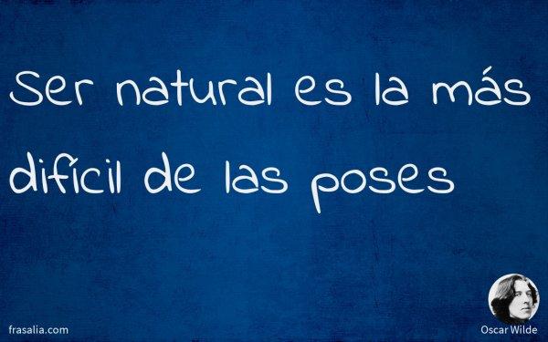 Ser natural es la más difícil de las poses