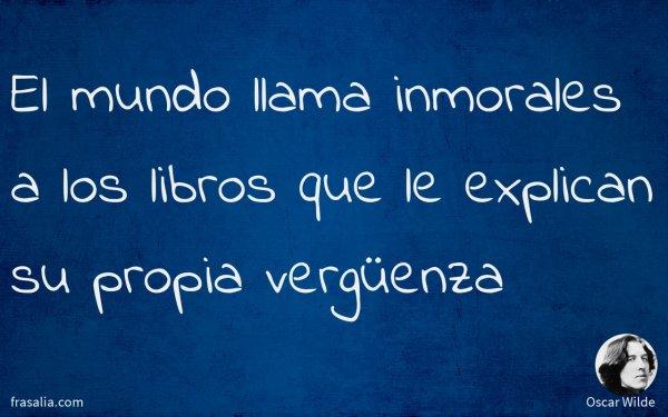 El mundo llama inmorales a los libros que le explican su propia vergüenza