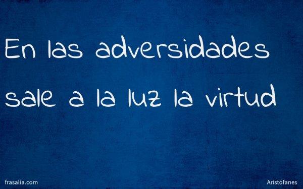 En las adversidades sale a la luz la virtud