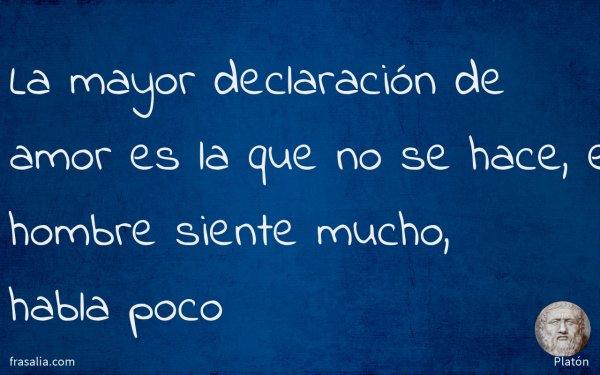 La mayor declaración de amor es la que no se hace, el hombre siente mucho, habla poco