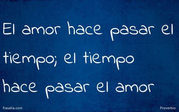 El amor hace pasar el tiempo; el tiempo hace pasar el amor