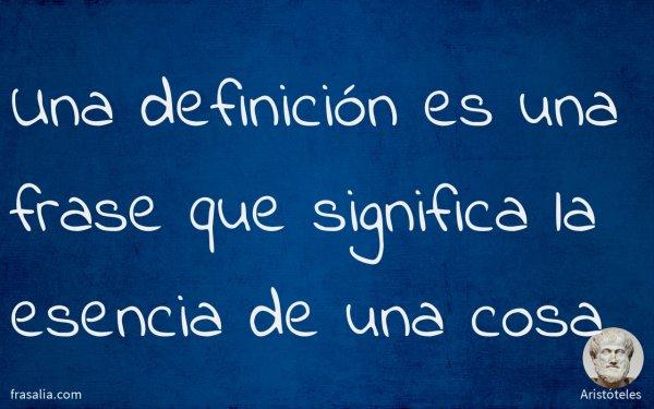 Una definición es una frase que significa la esencia de una cosa