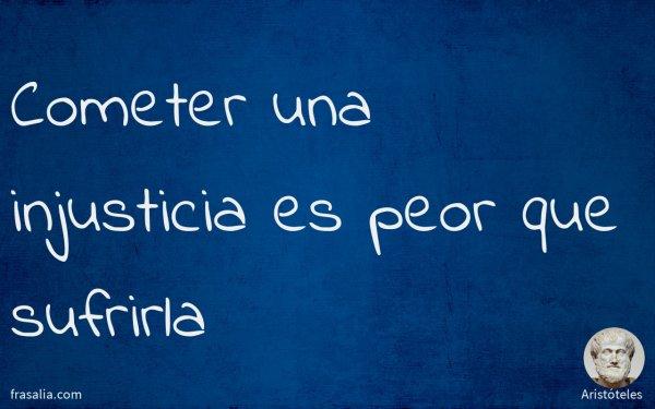 Cometer una injusticia es peor que sufrirla