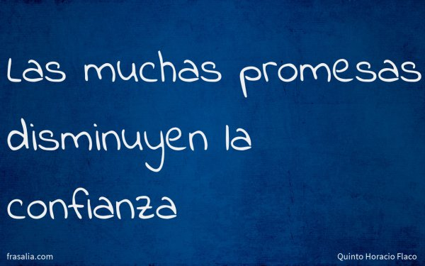 Las muchas promesas disminuyen la confianza