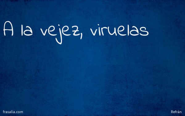 A la vejez, viruelas