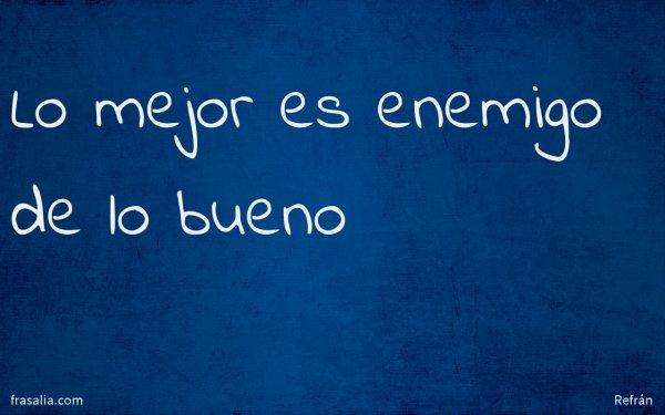 Lo mejor es enemigo de lo bueno