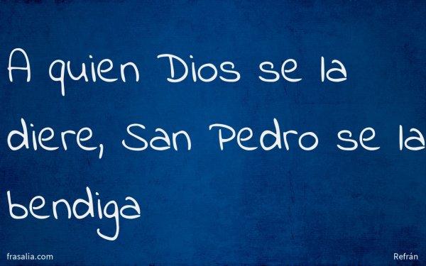 A quien Dios se la diere, San Pedro se la bendiga