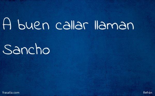 A buen callar llaman Sancho