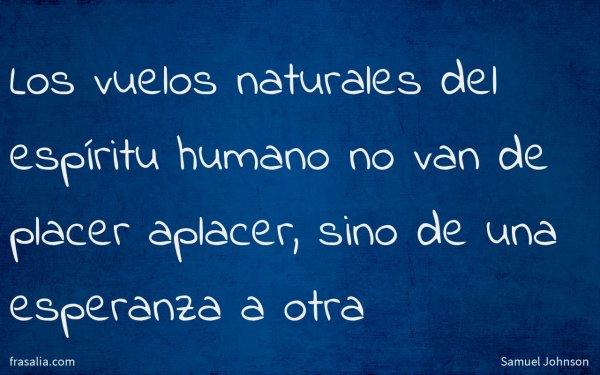 Los vuelos naturales del espíritu humano no van de placer aplacer, sino de una esperanza a otra