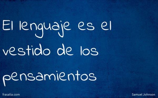 El lenguaje es el vestido de los pensamientos