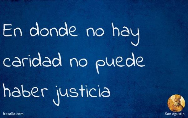 En donde no hay caridad no puede haber justicia